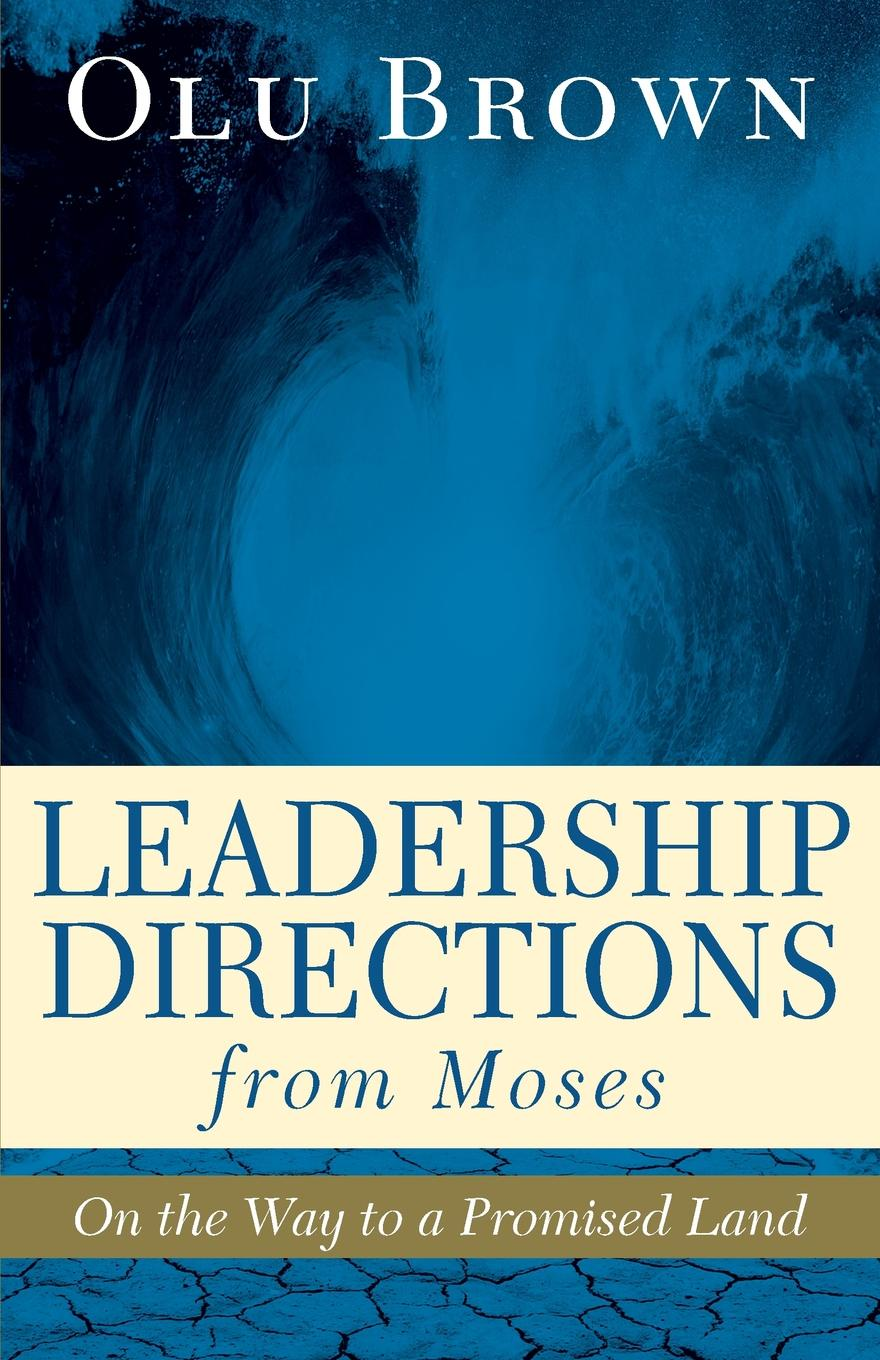 Фото - Olu Brown Leadership Directions from Moses. On the Way to a Promised Land debashis chatterjee timeless leadership 18 leadership sutras from the bhagavad gita