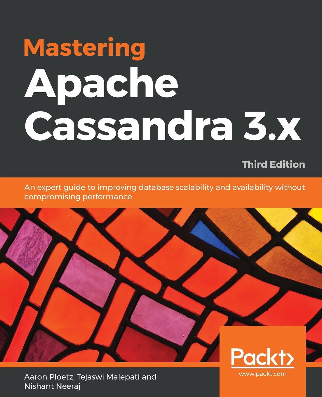 Aaron Ploetz, Tejaswi Malepati, Nishant Neeraj Mastering Apache Cassandra 3.x - Third Edition