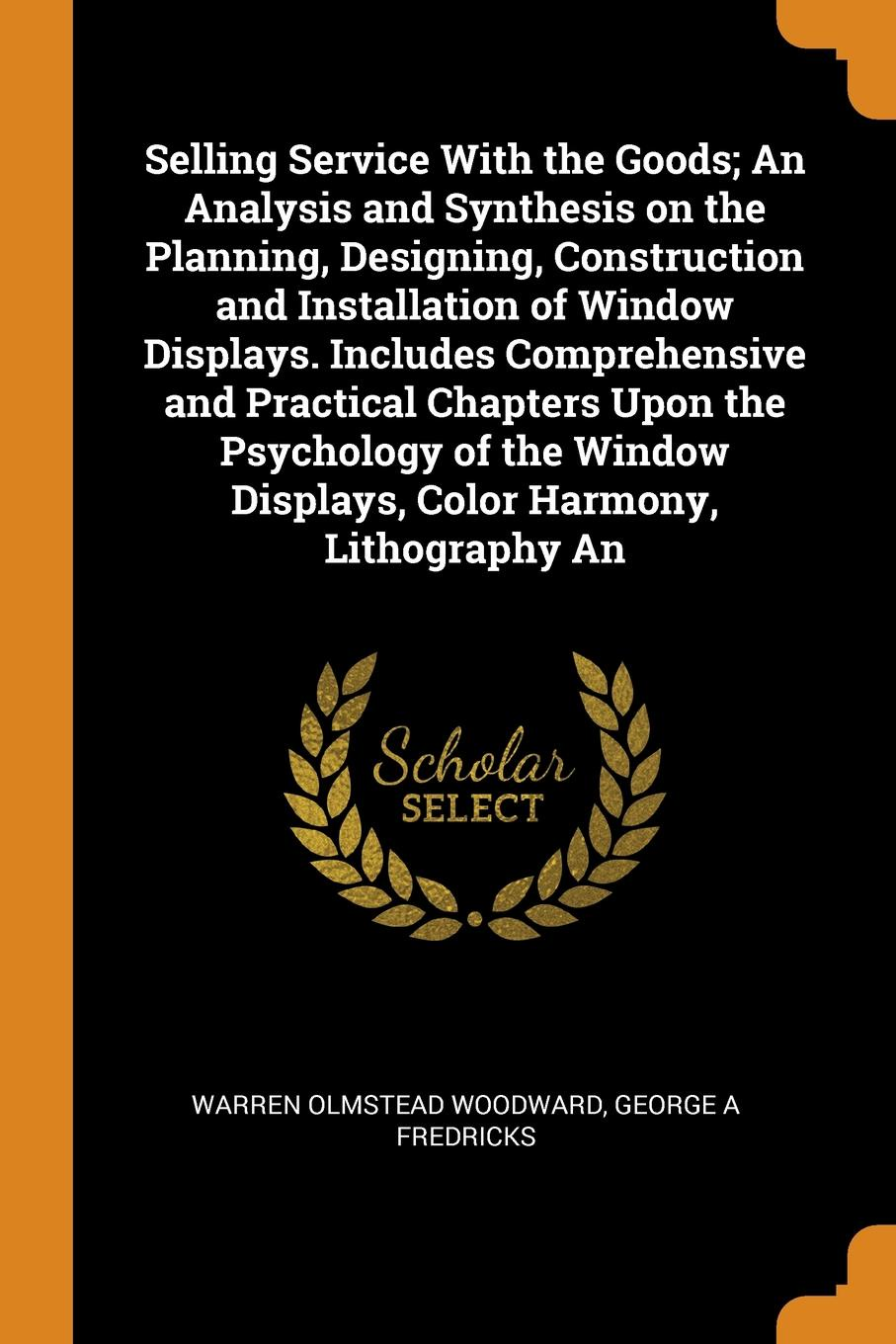 Warren Olmstead Woodward, George A Fredricks Selling Service With the Goods; An Analysis and Synthesis on the Planning, Designing, Construction and Installation of Window Displays. Includes Comprehensive and Practical Chapters Upon the Psychology of the Window Displays, Color Harmony, Lithog... the number of displays with intelligent control electronics equipment work points counter