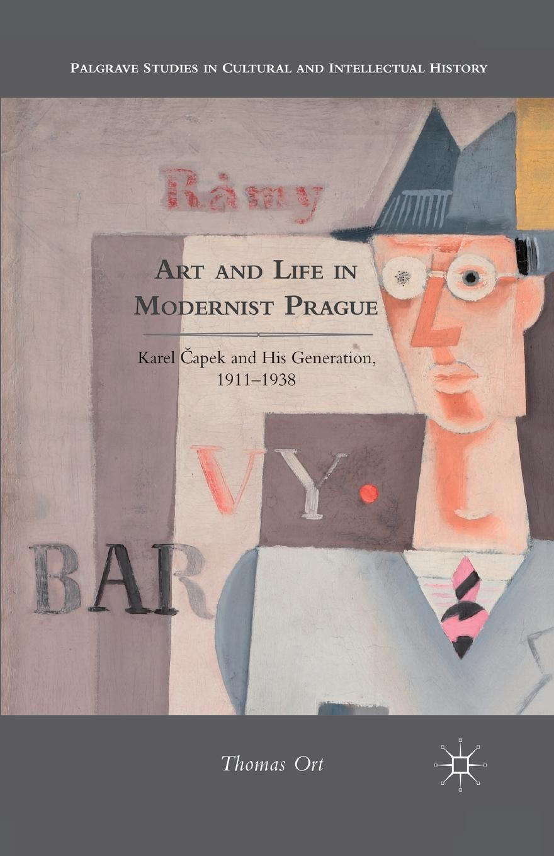T. Ort Art and Life in Modernist Prague. Karel Capek and his Generation, 1911-1938 karel čapek kritika slov