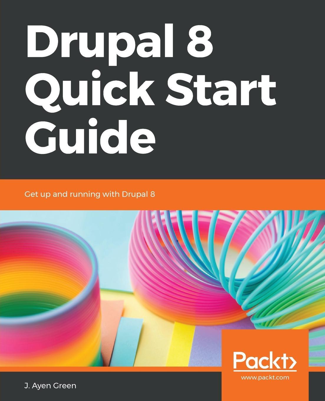Jeff Greenberg Drupal 8 Quick Start Guide drupal