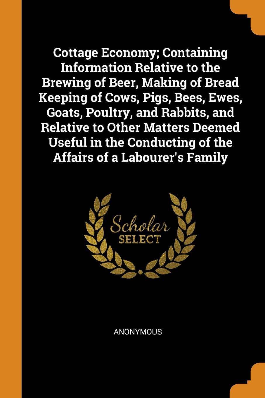 M. l'abbé Trochon Cottage Economy; Containing Information Relative to the Brewing of Beer, Making of Bread Keeping of Cows, Pigs, Bees, Ewes, Goats, Poultry, and Rabbits, and Relative to Other Matters Deemed Useful in the Conducting of the Affairs of a Labourer's F... alan thompson keeping poultry and rabbits on scraps