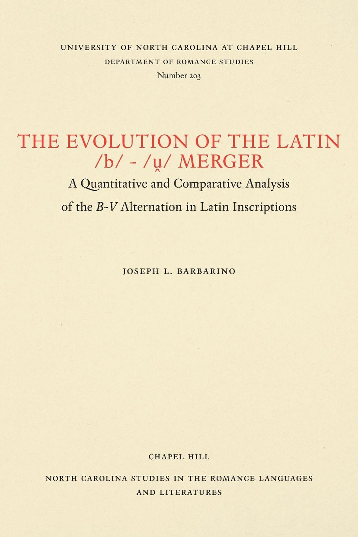 Joseph L. Barbarino The Evolution of the Latin /b/-/u/ Merger. A Quantitative and Comparative Analysis of the B-V Alternation in Latin Inscriptions jerald pinto e quantitative investment analysis