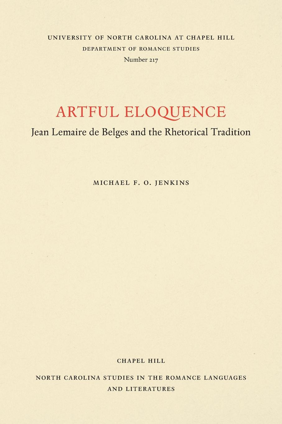 Michael F. O. Jenkins Artful Eloquence. Jean Lemaire de Belges and the Rhetorical Tradition louis cauchois lemaire opuscules