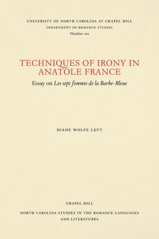 Diane Wolfe Levy Techniques of Irony in Anatole France. Essay on Les Sept Femmes de la Barbe-Bleue les enquetes d anatole bristol