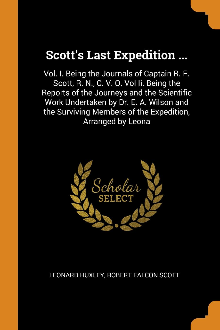 Фото - Leonard Huxley, Robert Falcon Scott Scott's Last Expedition ... Vol. I. Being the Journals of Captain R. F. Scott, R. N., C. V. O. Vol Ii. Being the Reports of the Journeys and the Scientific Work Undertaken by Dr. E. A. Wilson and the Surviving Members of the Expedition, Arranged b... mary wilson anne the c e o and the secret heiress