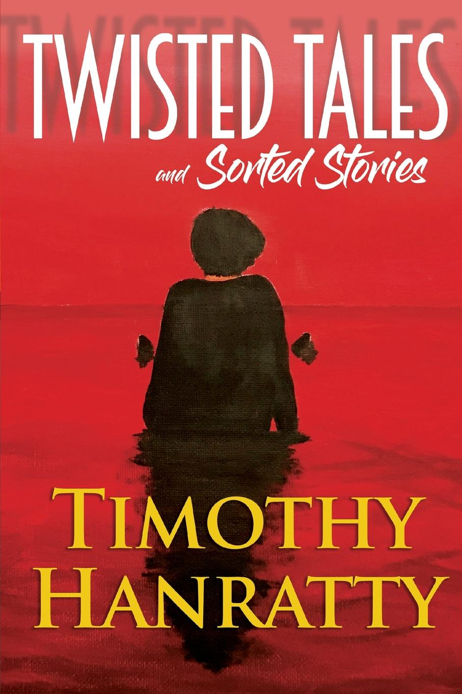 Timothy Hanratty Twisted Tales and Sorted Stories rachel redhead hannah judy twisted tales