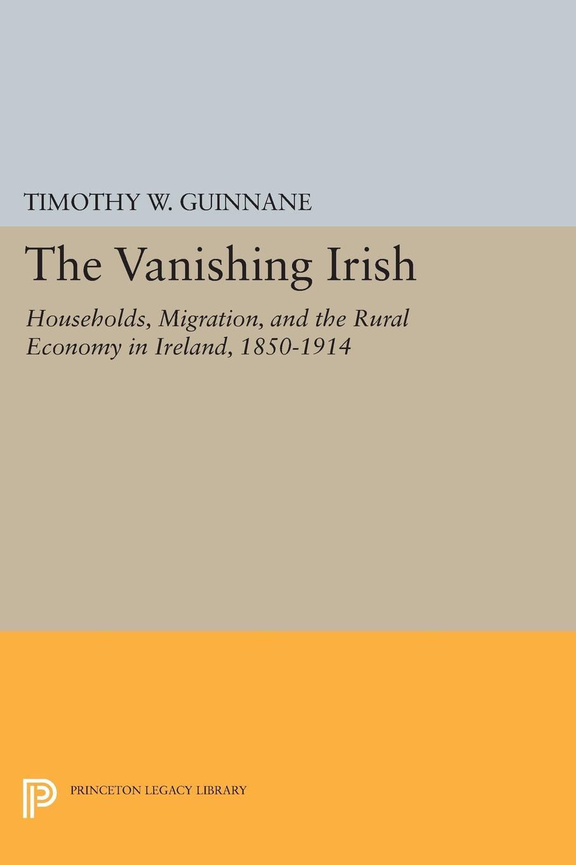 Timothy W. Guinnane The Vanishing Irish. Households, Migration, and the Rural Economy in Ireland, 1850-1914 цена в Москве и Питере