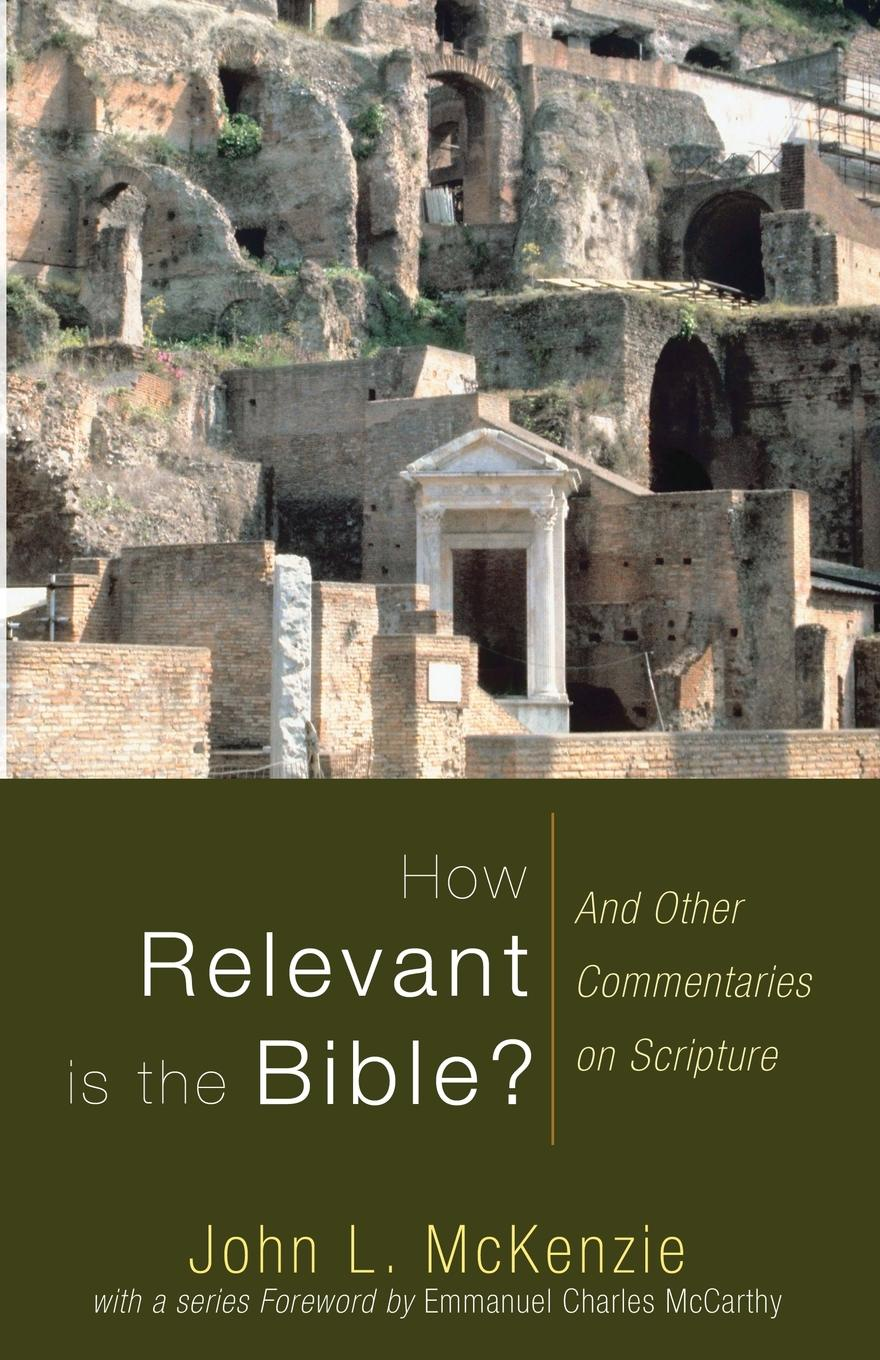 John L. McKenzie How Relevant is the Bible?. And Other Commentaries on Scripture