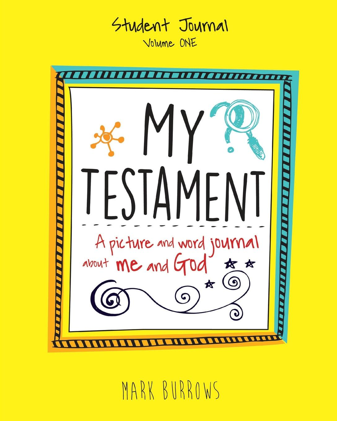 Mark Burrows MY TESTAMENT STUDENT JOURNAL VOLUME ONE