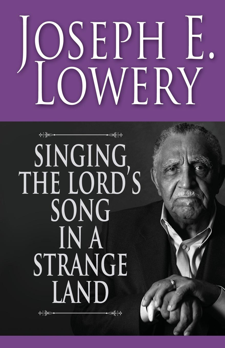 Joseph E. Lowery Singing the Lord's Song in a Strange Land shannon s the song rising