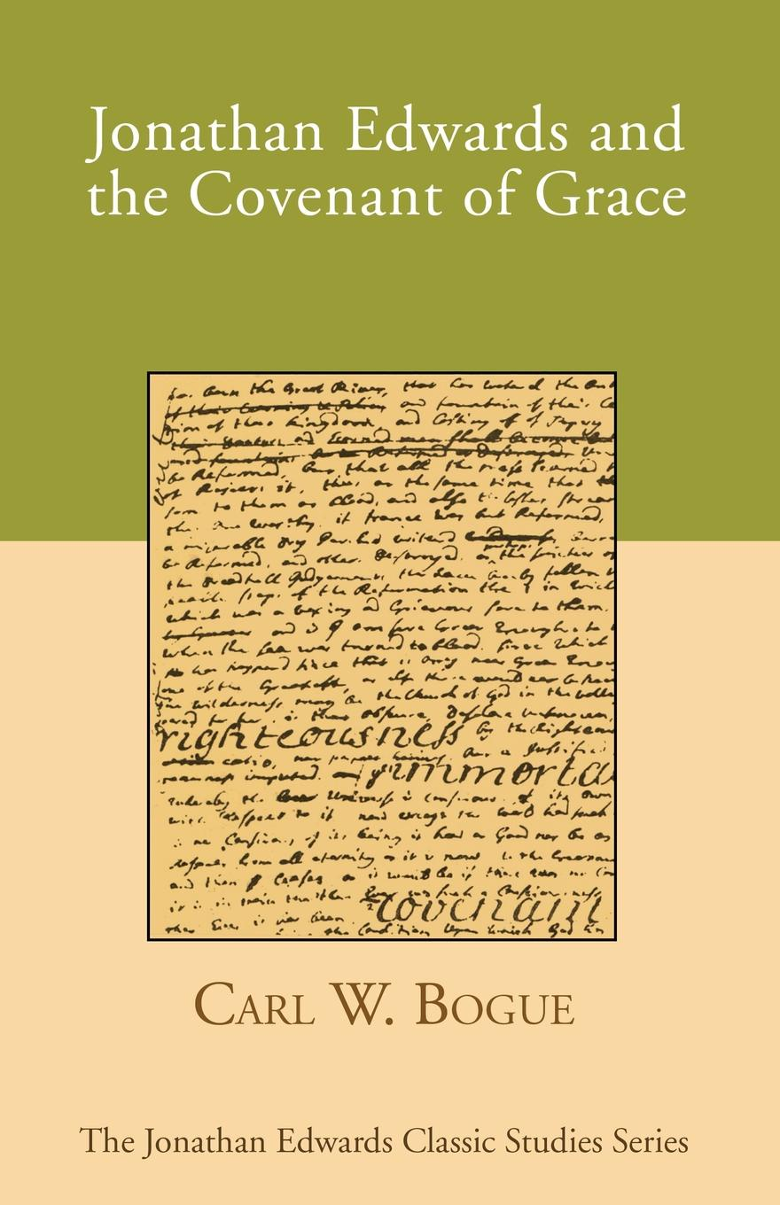 Carl W. Bogue Jonathan Edwards and the Covenant of Grace jonathan edwards a preservative against socinianism