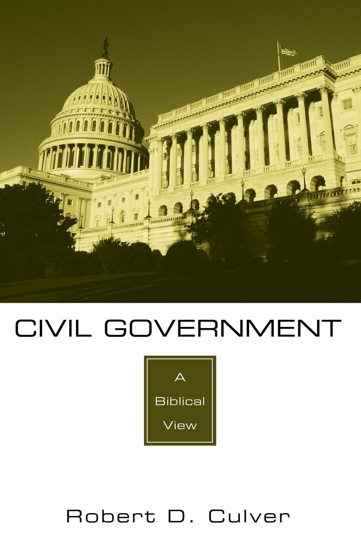 Robert D. Culver Civil Government. A Biblical View
