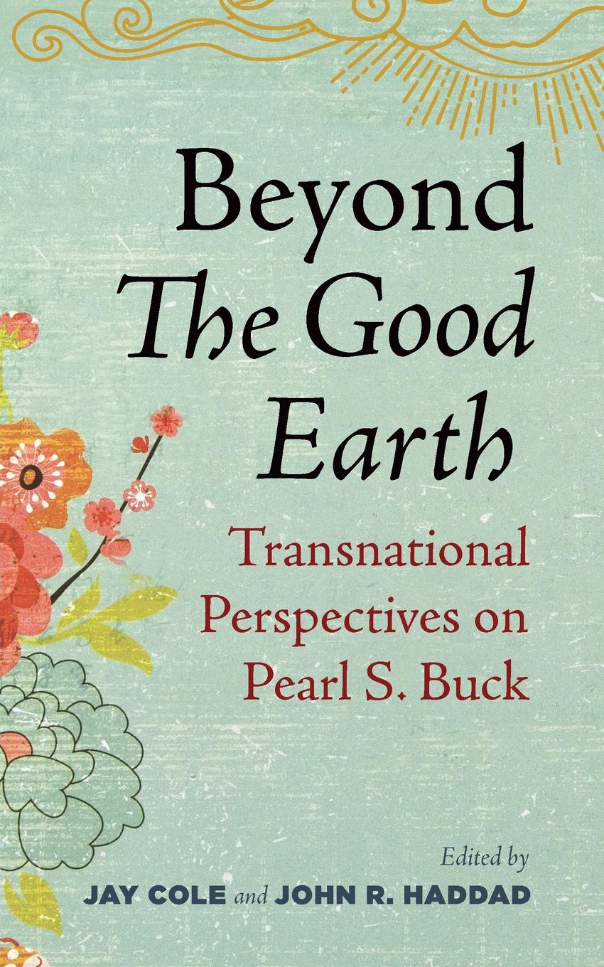 Beyond the Good Earth. Transnational Perspectives on Pearl S. Buck.