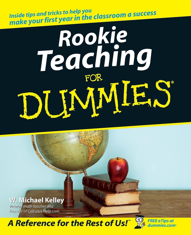 W. Michael Kelley Rookie Teaching for Dummies