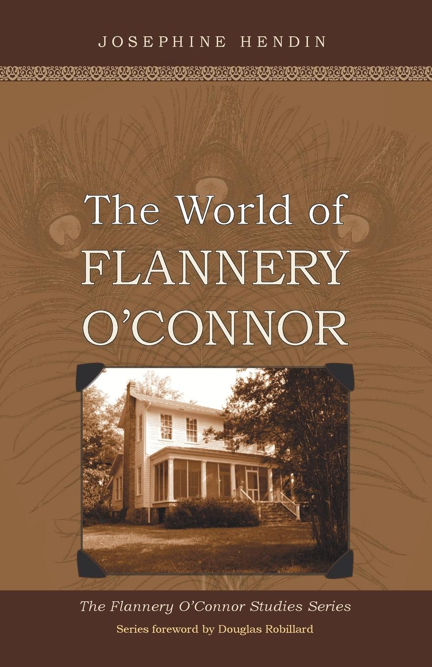 The World of Flannery O`Connor. Josephine Hendin