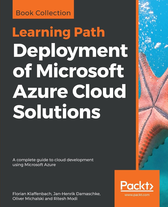 Deployment of Microsoft Azure Cloud Solutions. Florian Klaffenbach, Jan-Henrik Damaschke, Oliver Michalski