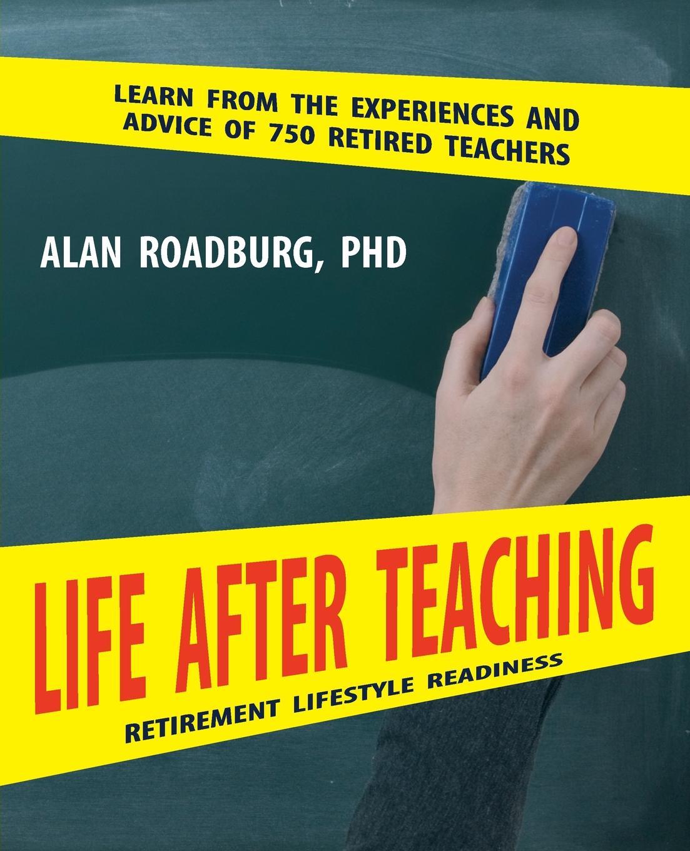 Alan Roadburg Life After Teaching atkinson k life after life