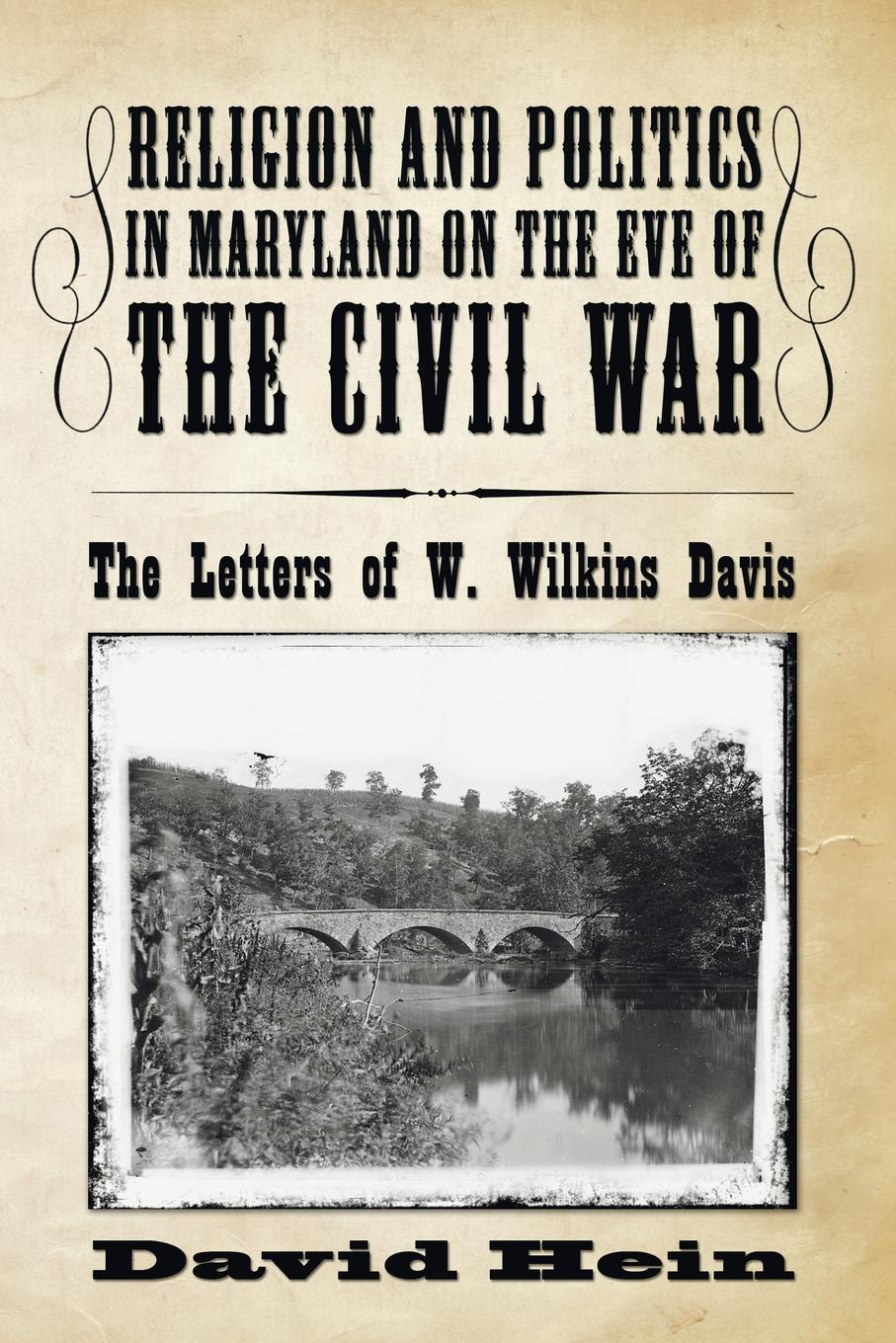 Religion and Politics in Maryland on the Eve of the Civil War. The Letters of W. Wilkins Davis. David Hein
