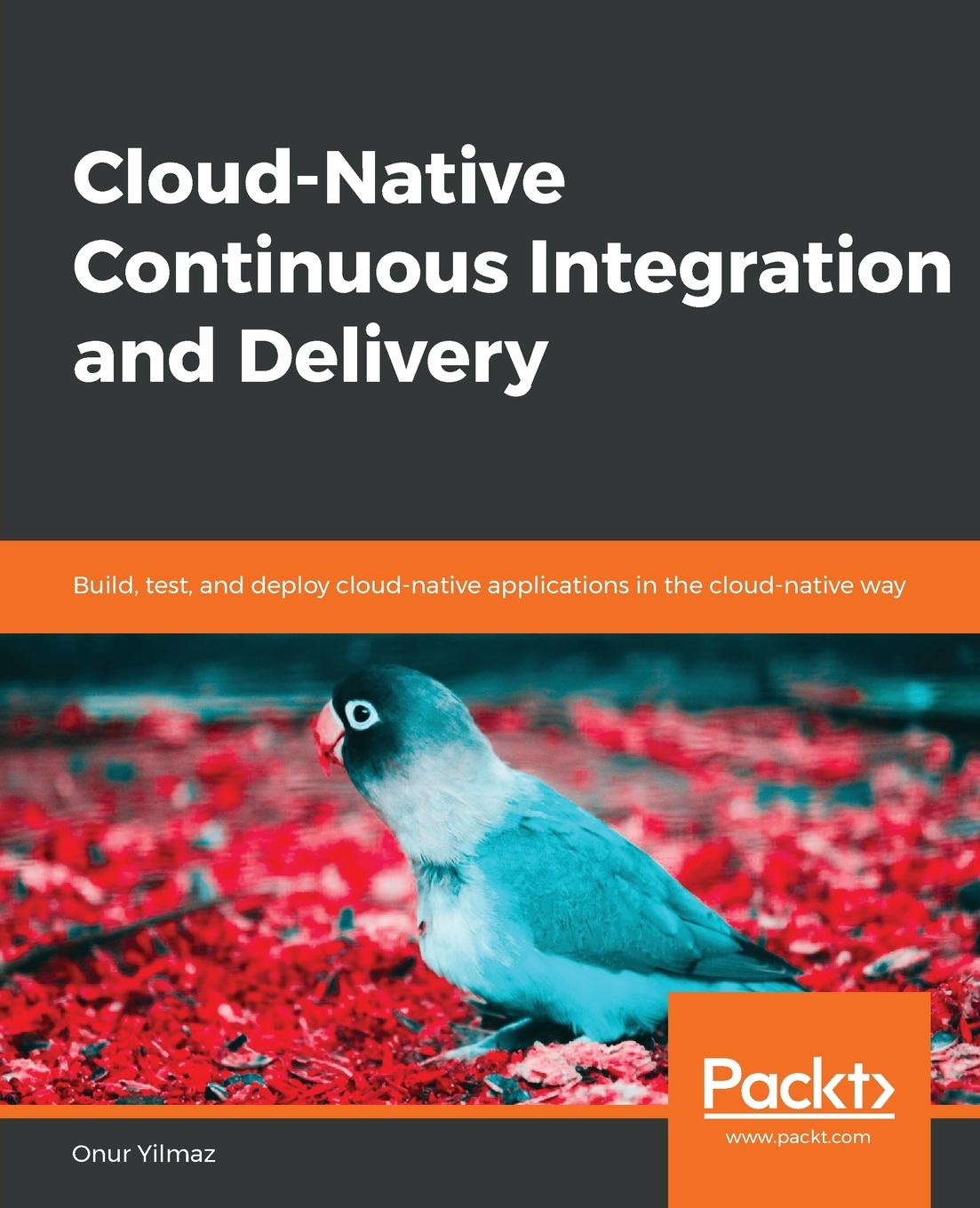 Cloud-Native Continuous Integration and Delivery. Onur Yilmaz