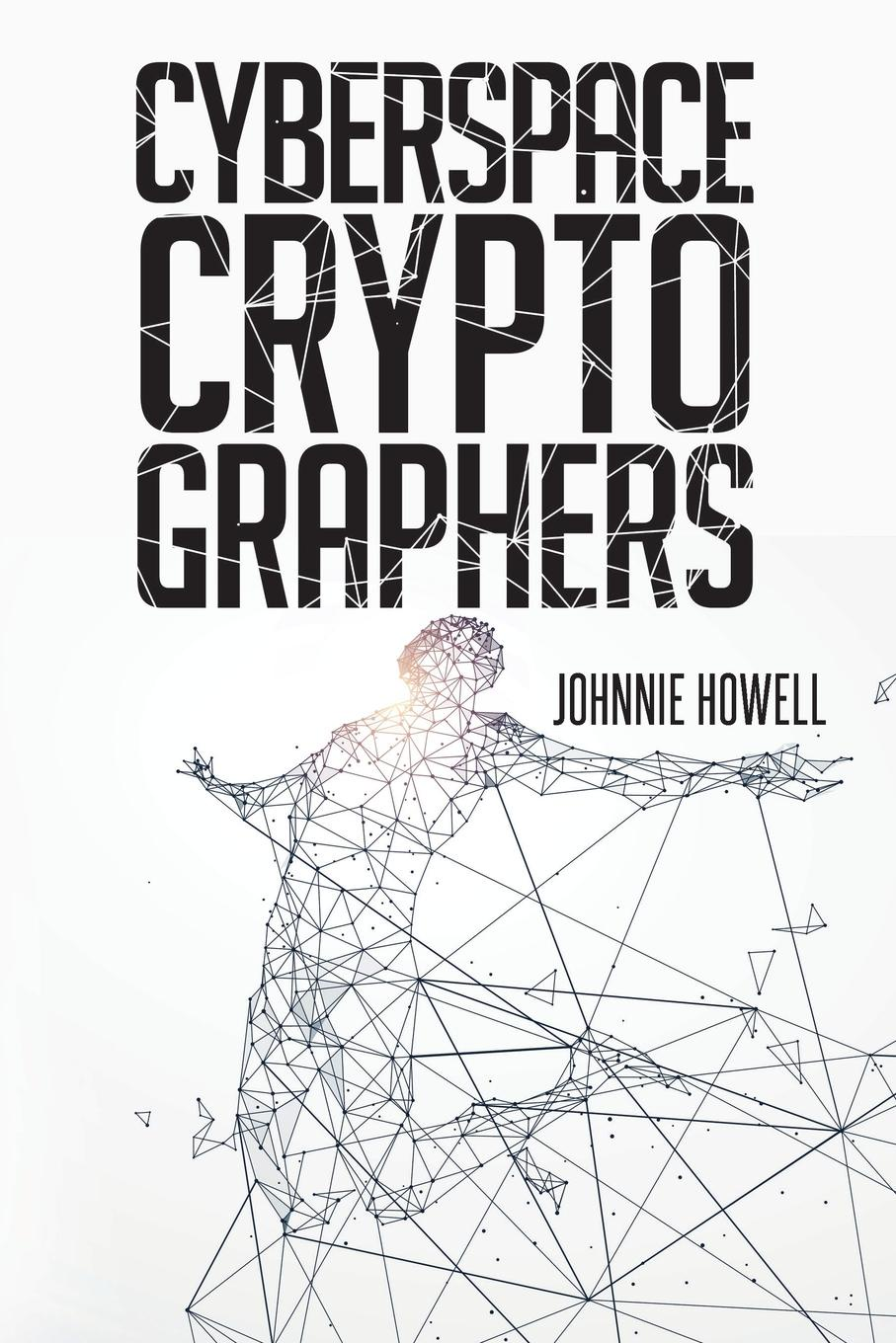 Cyberspace Cryptographers. Johnnie Howell