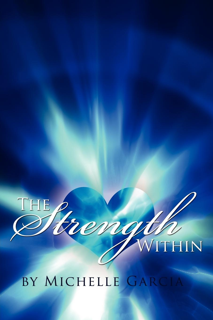 The Strength Within. Michelle Garcia