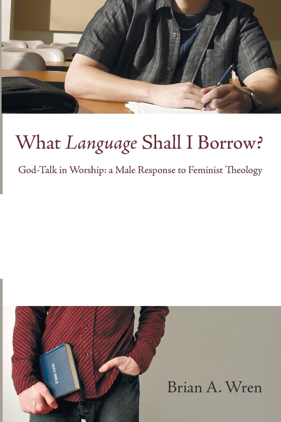Brian A. Wren What Language Shall I Borrow?. God-Talk in Worship: A Male Response to Feminist Theology aileen albersworth what shall it profit a man