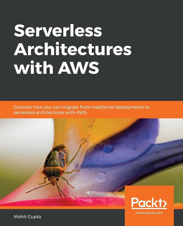 Serverless Architectures with AWS. Mohit Gupta
