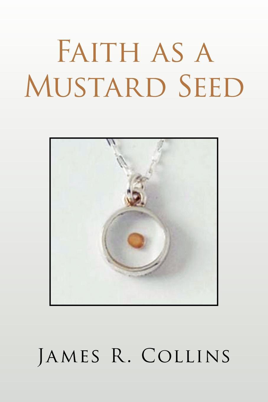 James R. Collins Faith as a Mustard Seed цена и фото
