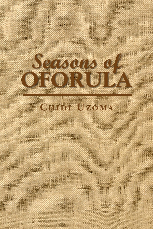 Seasons of Oforula. Chidi Uzoma