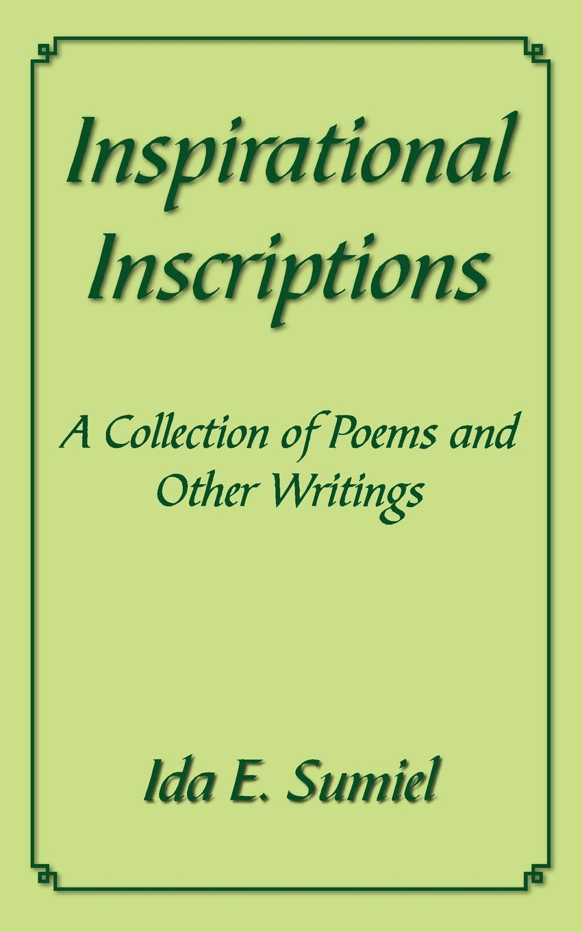 Inspirational Inscriptions. A Collection of Poems and Other Writings. Ida E. Sumiel