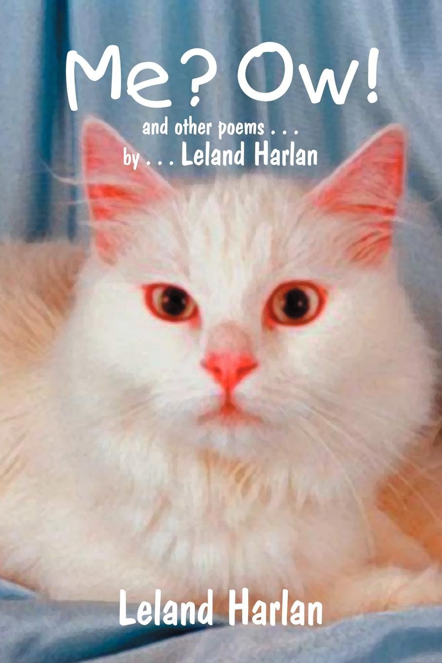 Me? Ow! and other poems . . . by . . . Leland Harlan. Leland Harlan