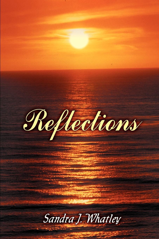 Reflections. Sandra J. Whatley