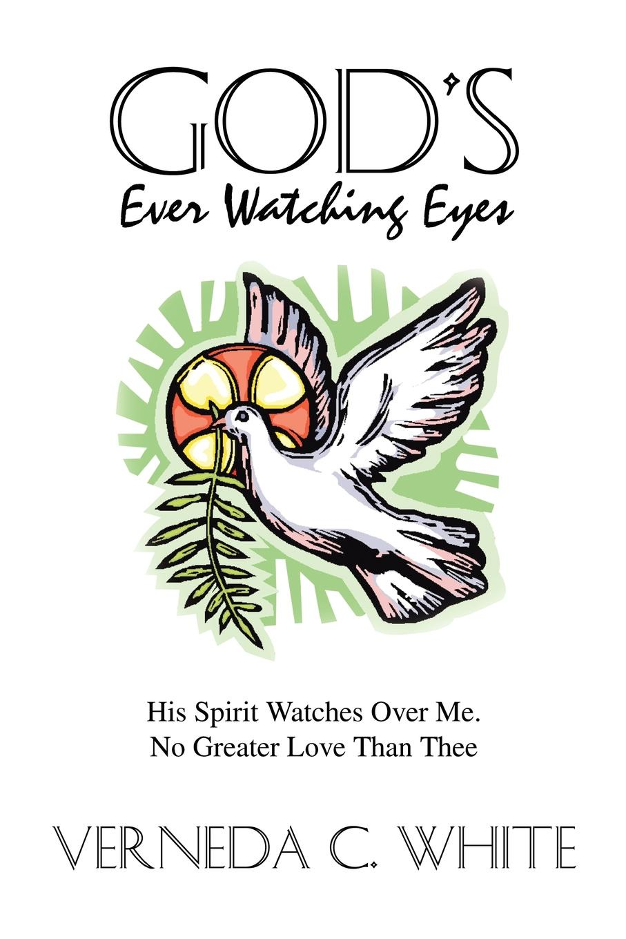 God`s Ever Watching Eyes. His Spirit Watches Over Me. No Greater Love Than Thee. Verneda C. White