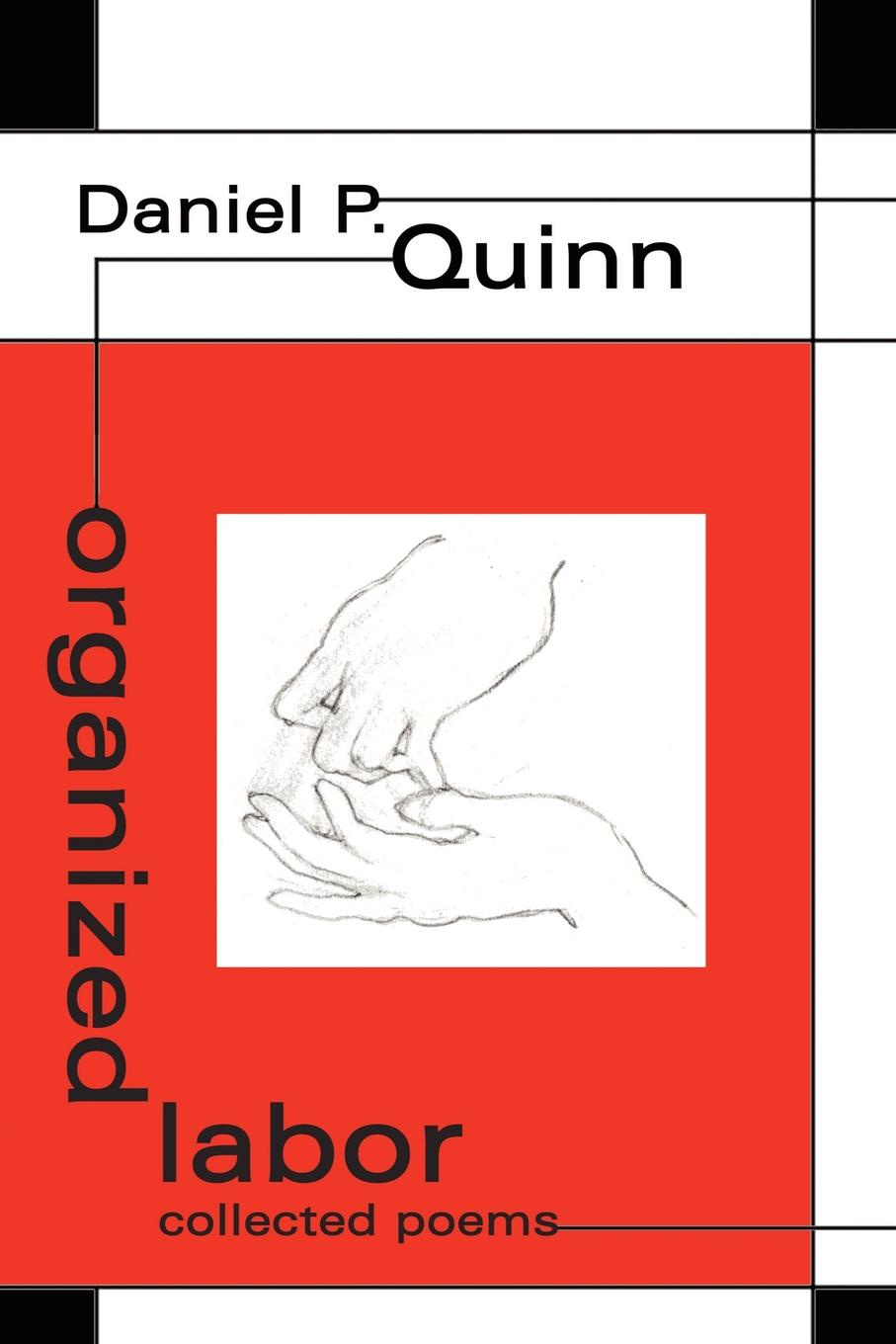 Daniel P. Quinn organized labor. collected poems brian patten collected love poems