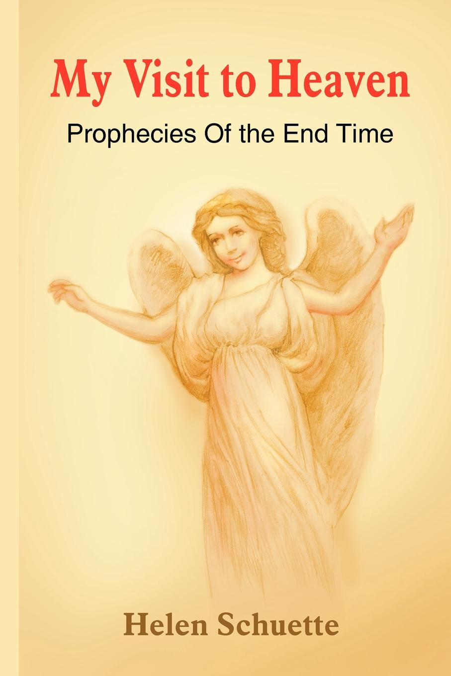 Helen Schuette My Visit to Heaven. Prophecies Of the End Time jordon white prophecies of the bible