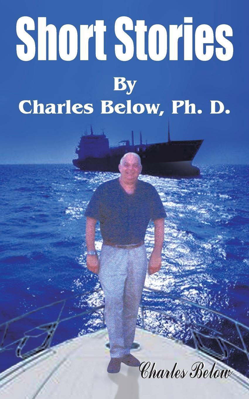 Short Stories by Charles Below, PH. D.. Charles Below