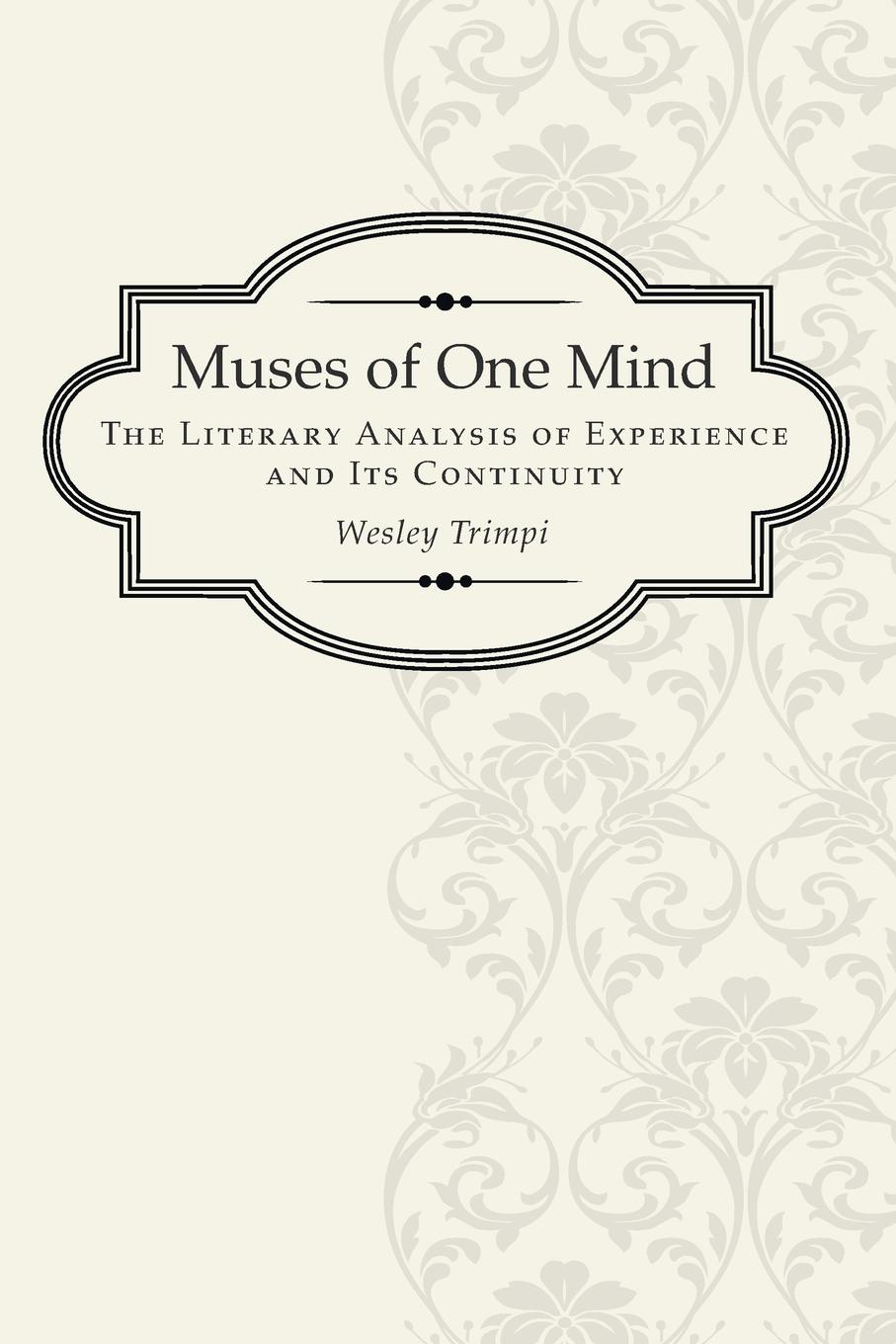 Muses of One Mind. The Literary Analysis of Experience and Its Continuity. Wesley Trimpi