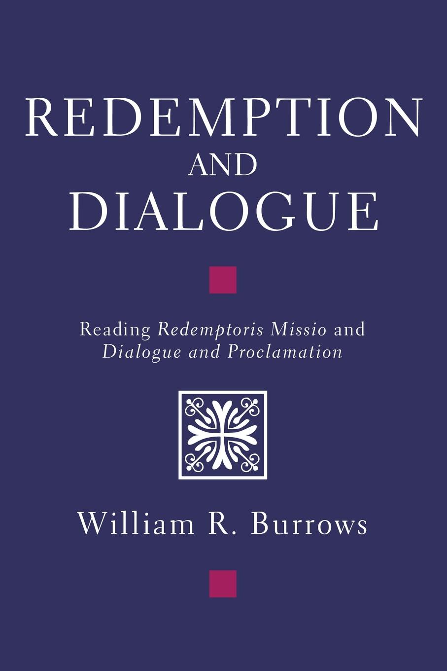 Redemption and Dialogue. Reading Redemptoris Missio and Dialogue and Proclamation eric j lott discipleship and dialogue