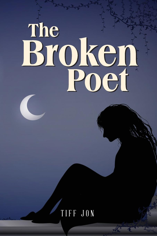 The Broken Poet. Tiff Jon