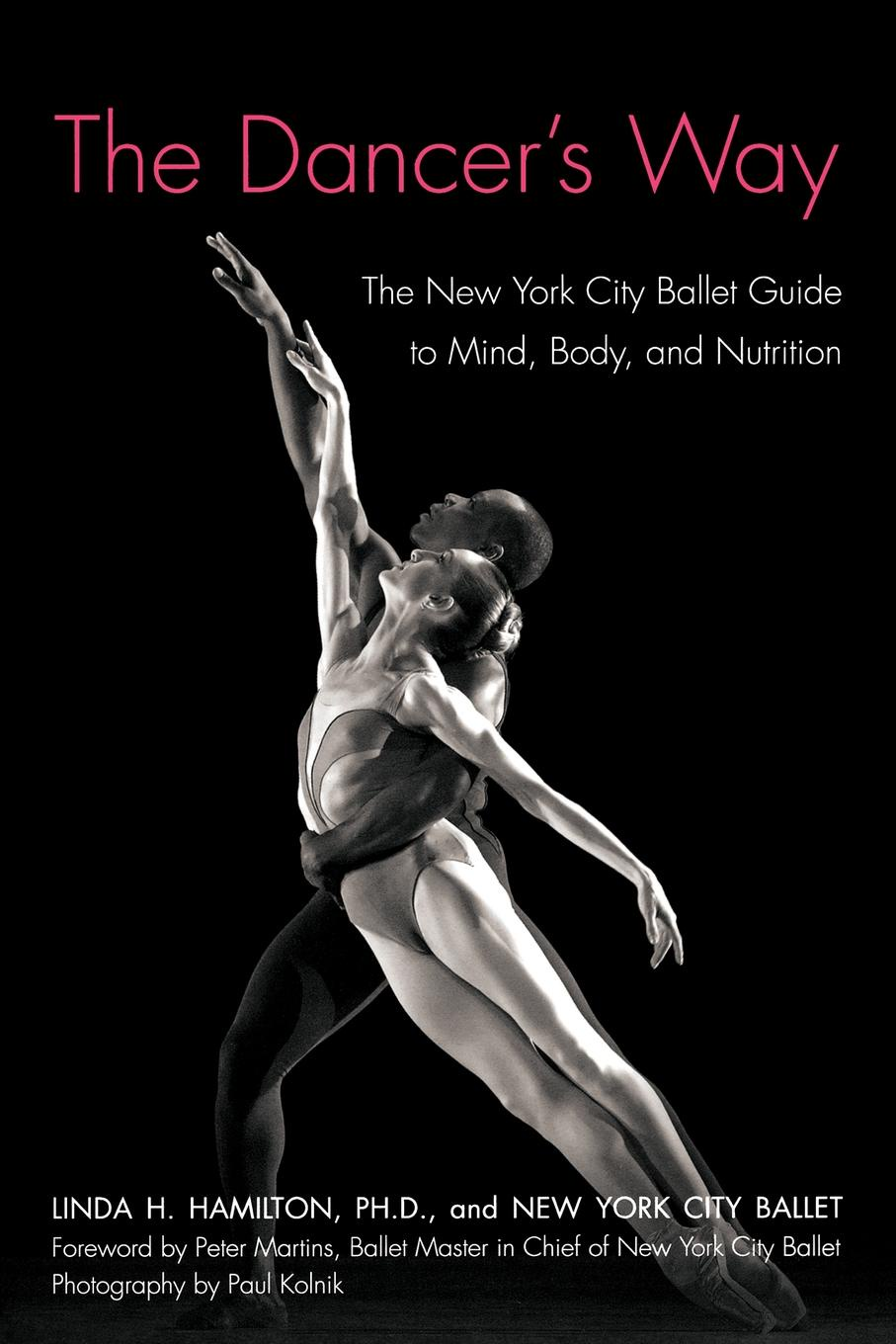 The Dancer`s Way. The New York City Ballet Guide to Mind, Body, and Nutrition. Linda H. Hamilton