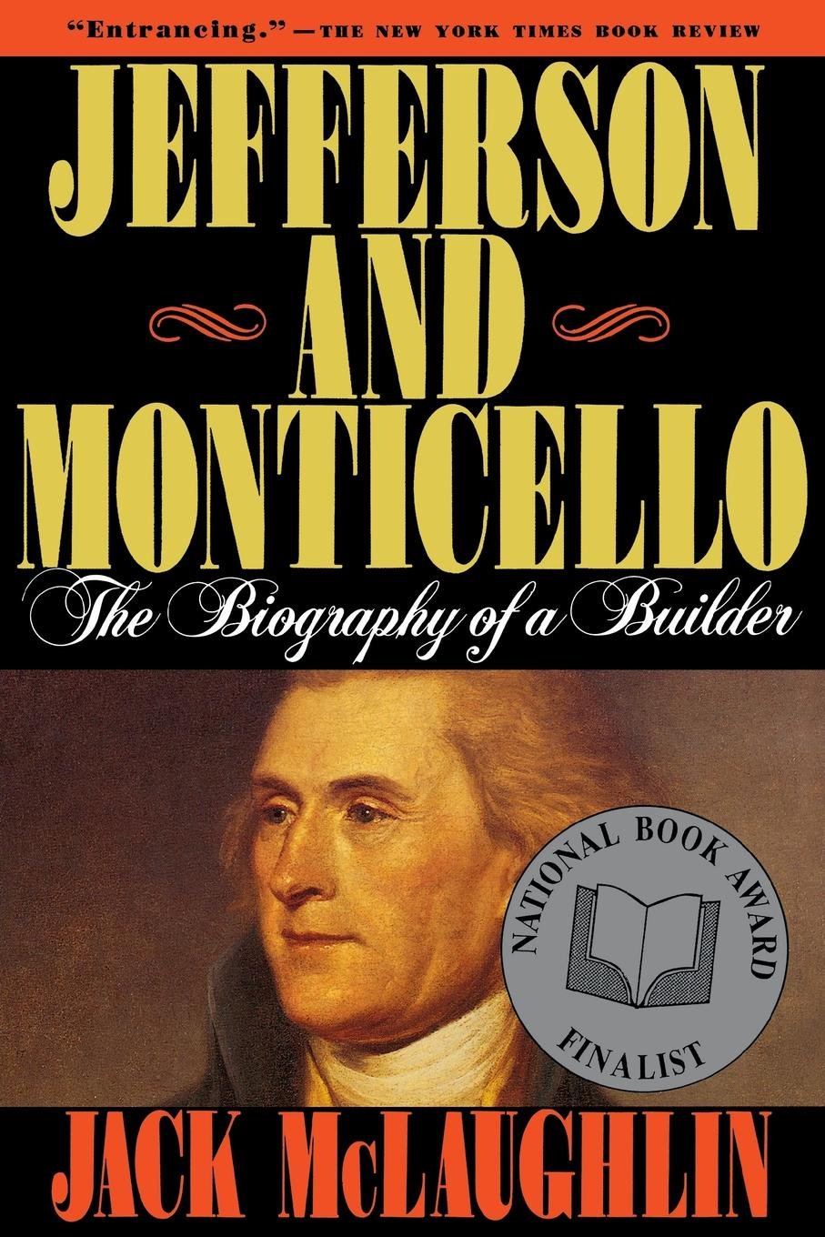 Jefferson and Monticello. The Biography of a Builder. Jack McLaughlin, McLaughlin