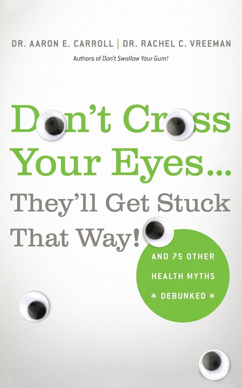 Don`t Cross Your Eyes...They`ll Get Stuck That Way!. AARON MD CARROLL
