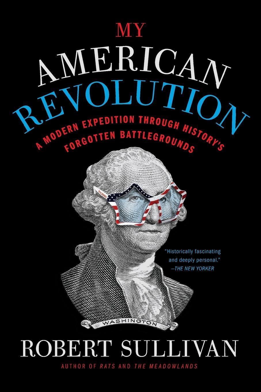 My American Revolution. Robert Sullivan