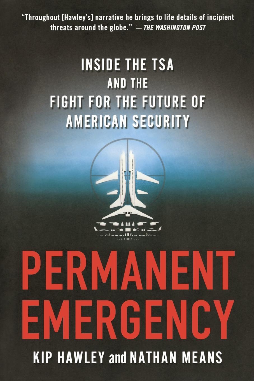 Permanent Emergency. Kip Hawley