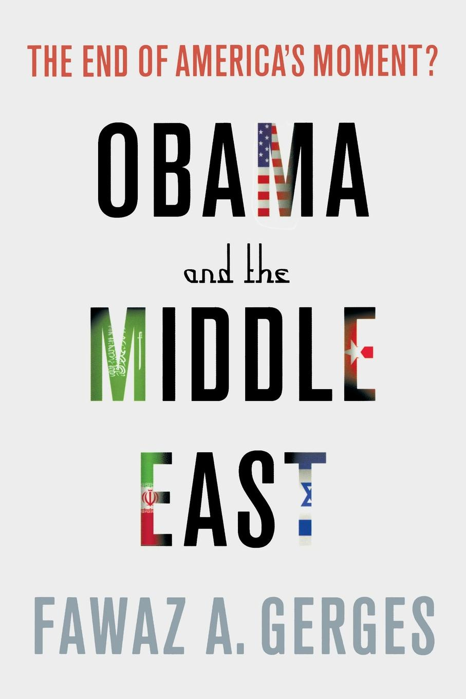 Obama and the Middle East. Fawaz A Gerges