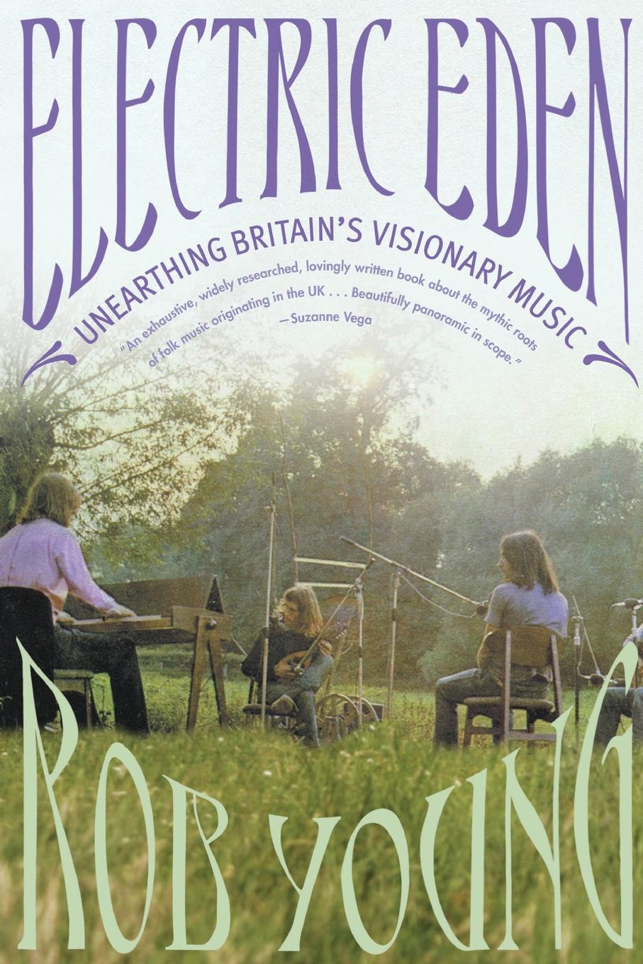 Rob Young Electric Eden. Unearthing Britain's Visionary Music eden emily miss eden s letters
