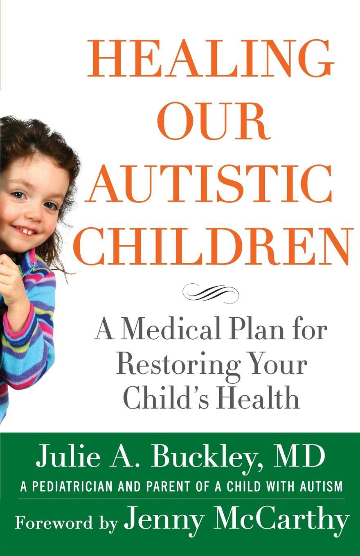 Healing Our Autistic Children. JULIE A. BUCKLEY