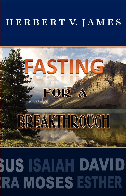 Herbert V James Fasting For A Breakthrough