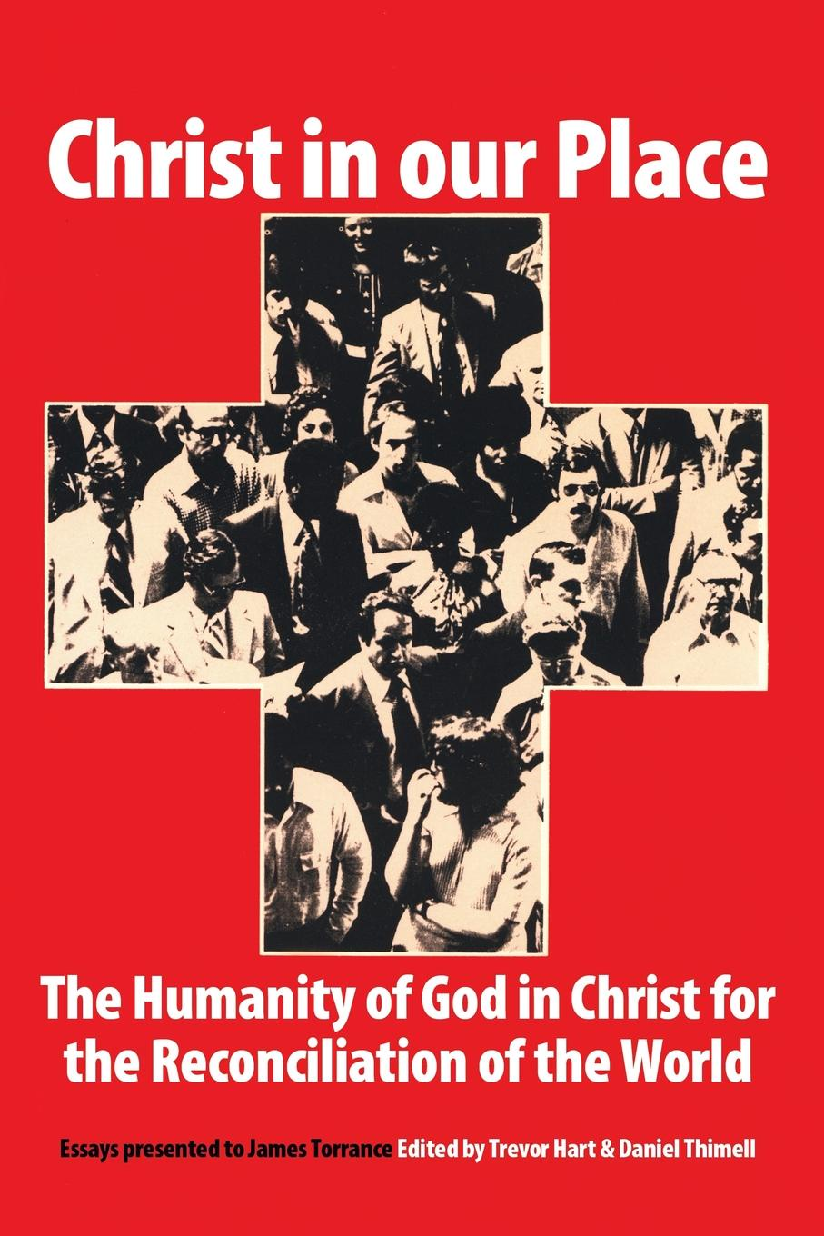 Christ in Our Place. The Humanity of God in Christ for the Reconciliation of the World: Essays Presented to James Torrance